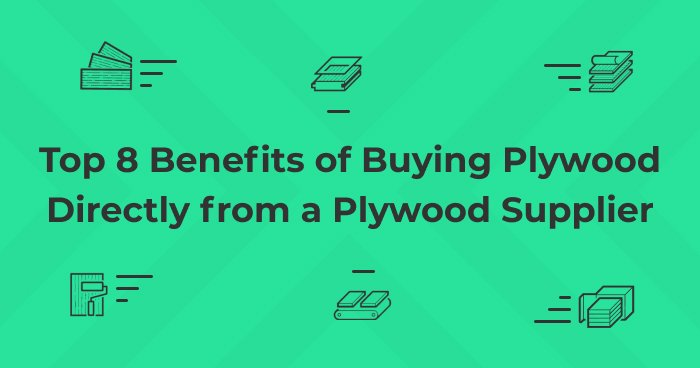 Top 8 Benefits of Buying Plywood Directly from a Plywood Supplier