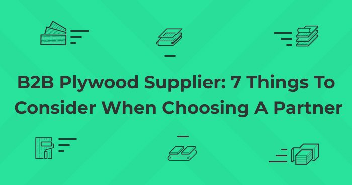 B2B Plywood Supplier: 7 Things To Consider When Choosing A Partner