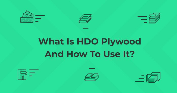 What Is HDO Plywood And How To Use It? Big Review From Largest Plywood Supplier In The USA