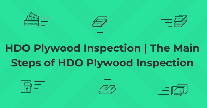 HDO Plywood Inspection | The Main Steps of HDO Plywood Inspection