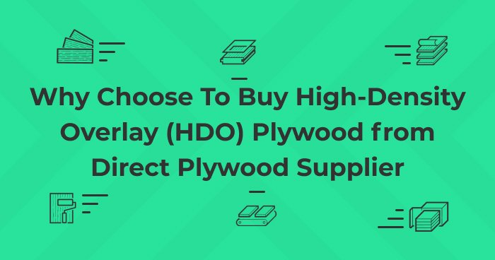 Why Choose To Buy High-Density Overlay (HDO) Plywood from Direct Plywood Supplier